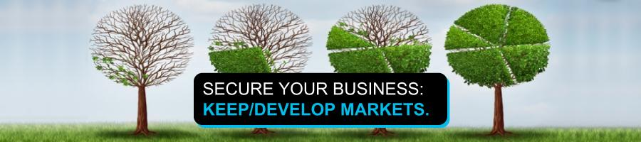 Secure your business: keep/develop markets